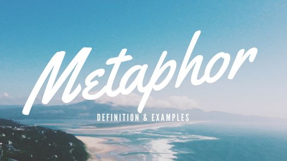 Metaphor- Definition and Examples