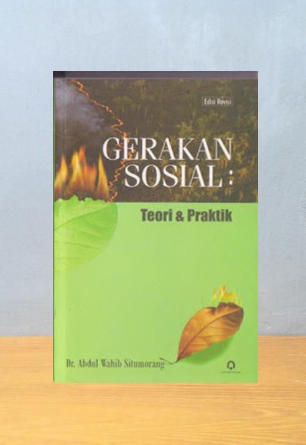 GERAKAN SOSIAL: TEORI & PRAKTIK, Dr. Abdul Wahid Situmorang