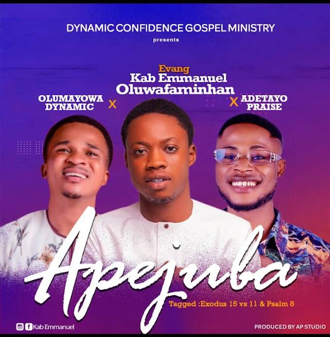 [Music] Kab Emmanuel ft Olumayowa Dynamic ft Adetayo Praise - Apejuba