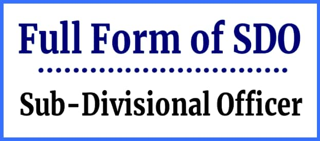 Full form of SDO- Sub-Divisional Officer