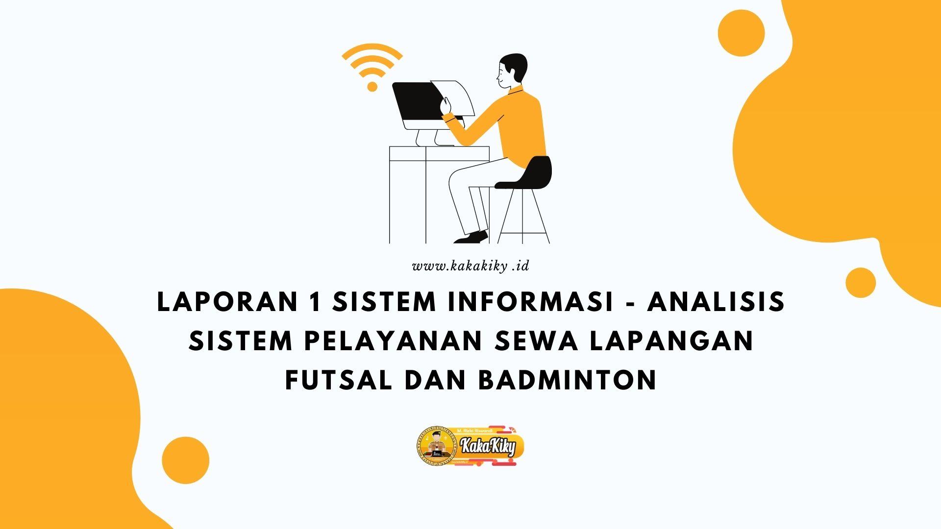 Laporan 1 Sistem Informasi Analisis Sistem Pelayanan Sewa Lapangan Futsal Dan Badminton