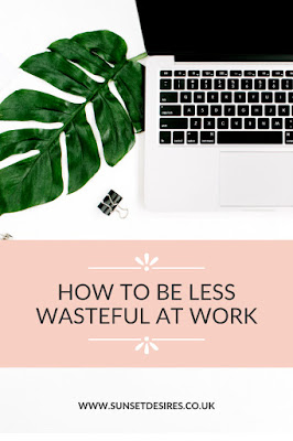 https://www.sunsetdesires.co.uk/2020/05/how-to-be-less-wasteful-at-work.html