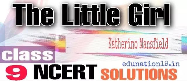 The Little Girl class 9 NCERT solutions