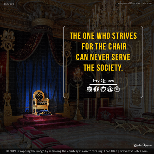 Ifty Quotes | The one who strives for the chair can never serve the society. | Iftikhar Islam