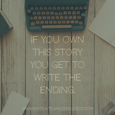 "Super Motivational Quotes: ""If you own this story you get to write the ending."" - Brené Brown"