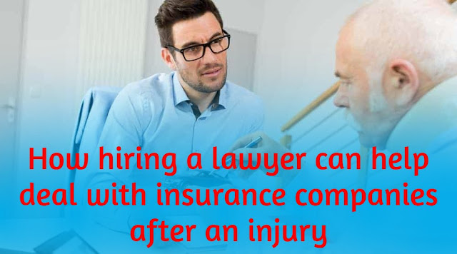 How hiring a lawyer can help deal with insurance companies after an injury