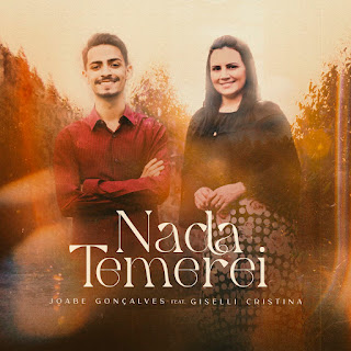 Baixar Música Gospel Nada Temerei - Joabe Gonçalves e Giselli Cristina Mp3