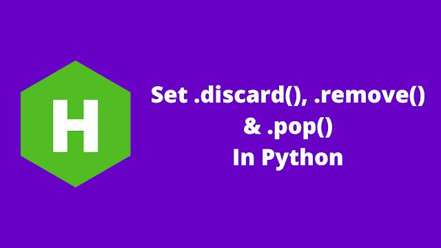 HackerRank Set .discard(), .remove() & .pop() in python problem solution
