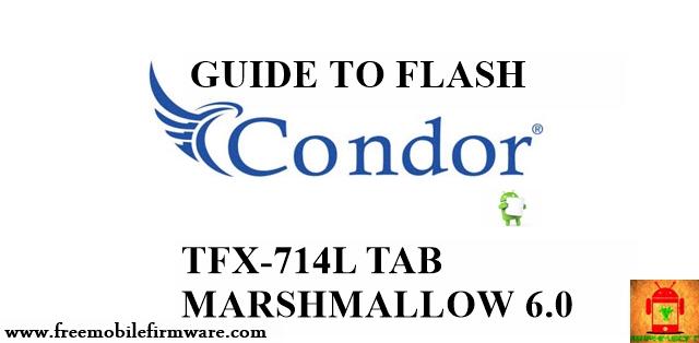 Guide to flash Condor Tab TFX-714L Marshmallow 6.0  Tested method Free via flashtool