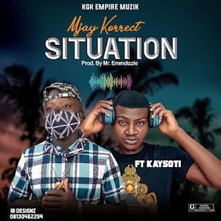 DOWNLOAD MUSIC MP3: Situation - Mjay Korrect Ft Kaysoti