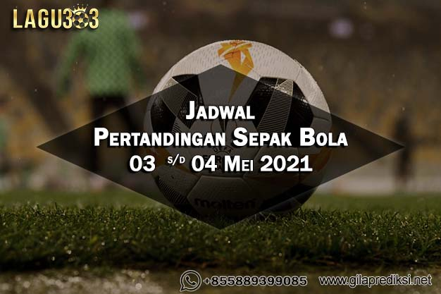Jadwal Pertandingan Sepak Bola 03 - 04 Mei 2021