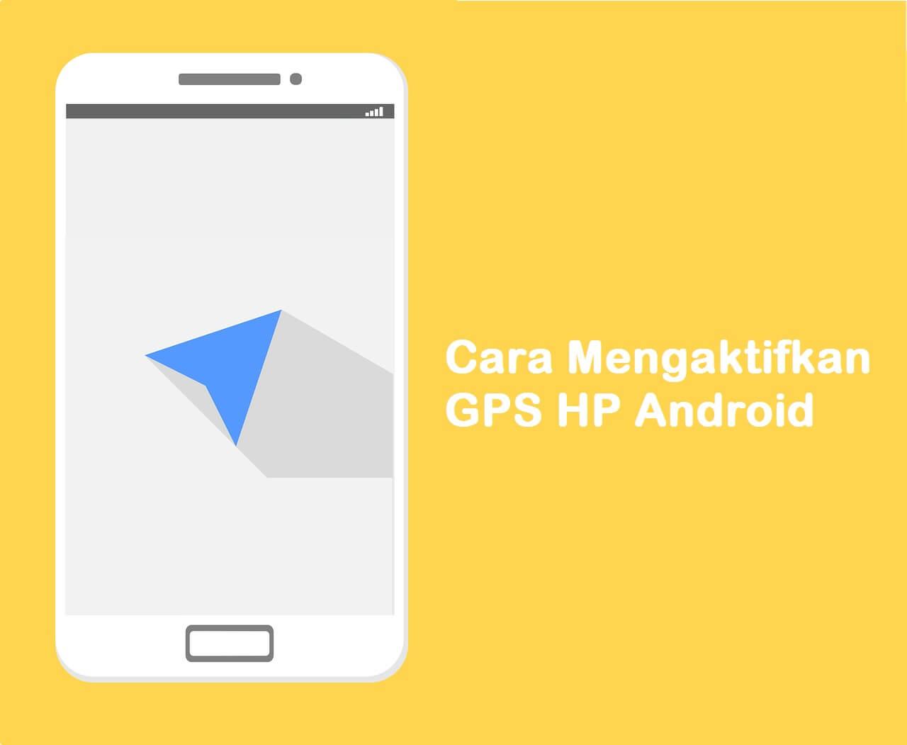 Cara Menyalakan GPS HP Android Lengkap