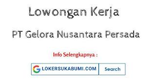 Lowongan Kerja PT Gelora Nusantara Persada Sukabumi