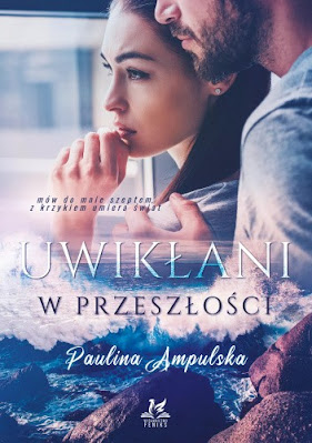 Uwikłani w przeszłości - Paulina Ampulska