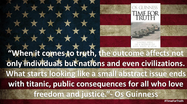 "Quote from ""Time for Truth"" by Os Guinness- ""When it comes to truth, the outcome affects not only individuals but nations and even civilizations. What starts looking like a small abstract issue ends with titanic, public consequences for all who love freedom and justice."""