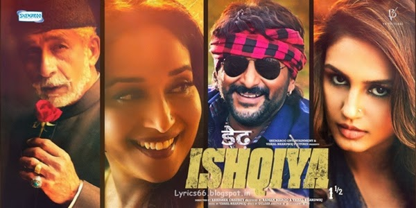 Dedh Ishqiya Songs Lyrics : Dedh Ishqiya is a comedy thriller film directed by Abhishek Chaubey & produced by Vishal Bhardwaj Pictures & Shemaroo Entertainment. The film stars Madhuri Dixit, Arshad Warsi, Naseeruddin Shah & Huma Qureshi. The release date of the film is 10th January 2014.
