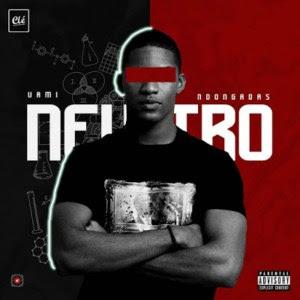 Uami Ndongadas – Neutro (EP) [Download 2020]