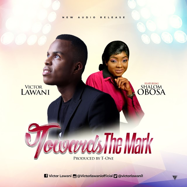 Victor Lawani Debuts Double Single – None Like You & Towards the Mark featuring Shalom Obosa | @victorlawani1