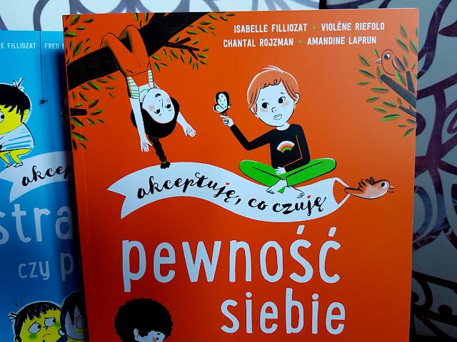Akceptuję to, co czuję - Moje emocje - Pewność siebie - Strach wróg czy przyjaciel - Isabelle Filliozat - Wydawnictwo Egmont - ksiażki o emocjach - książki dla dzieci