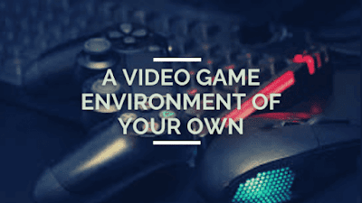 A Video Game Environment of Your Own