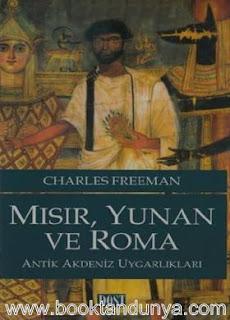 Charles Freeman - Mısır, Yunan ve Roma & Antik Akdeniz Uygarlıkları