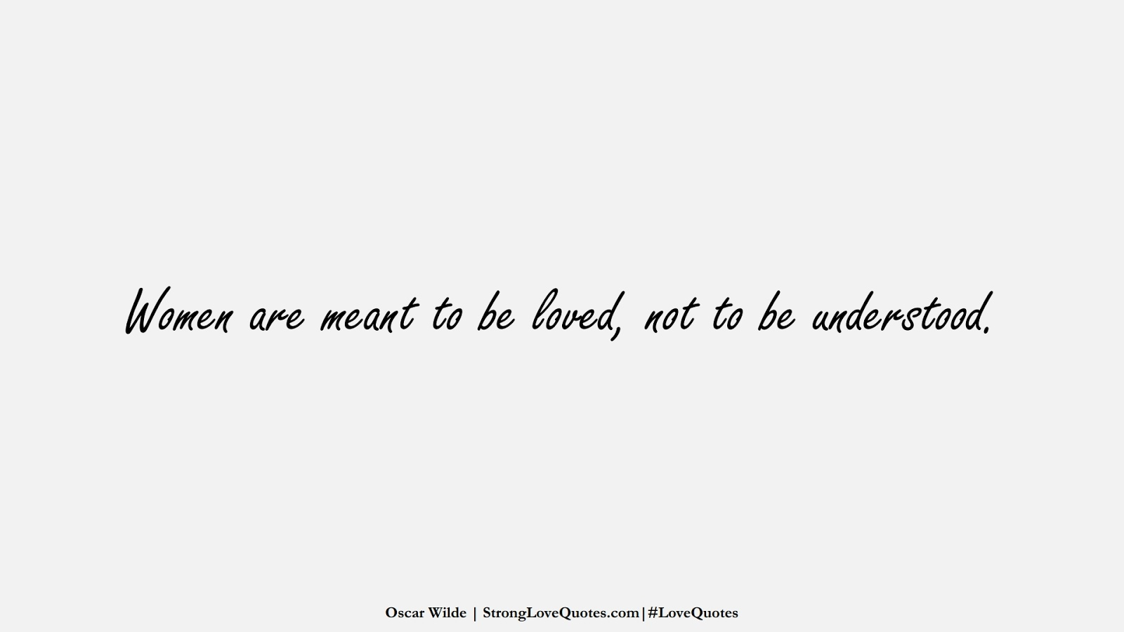 Women are meant to be loved, not to be understood. (Oscar Wilde);  #LoveQuotes