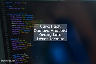 Cara Hack Kamera Android Orang Lain di Termux