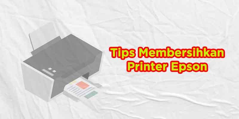 cara membersihkan printer epson