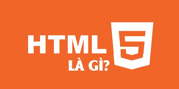 HTML5 là gì? Bắt đầu học thiết kế website với HTML5