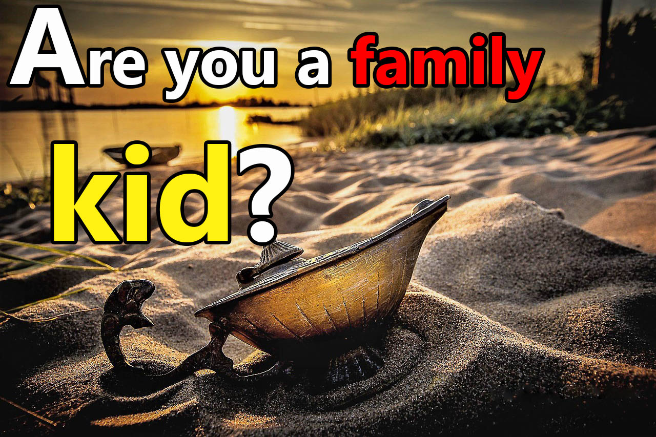 Are you a family kid?