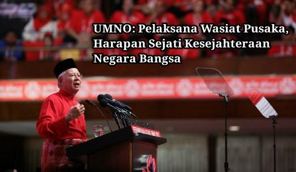 UMNO: Pelaksana Wasiat Pusaka, Harapan Sejati Kesejahteraan Negara Bangsa