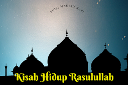 Kisah Hidup Rasulullah (Puisi Memperingati Maulid Nabi Muhammad SAW)