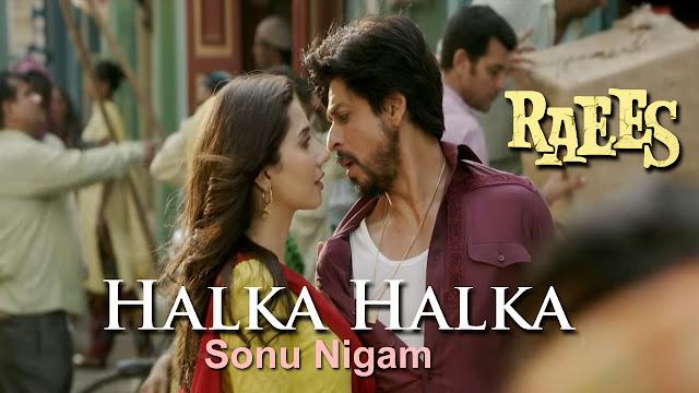 Halka Halka Lyrics - Shreya Ghosal, Sonu Nigam - Raees