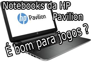 notebook da hp pavilion sao bons para jogos