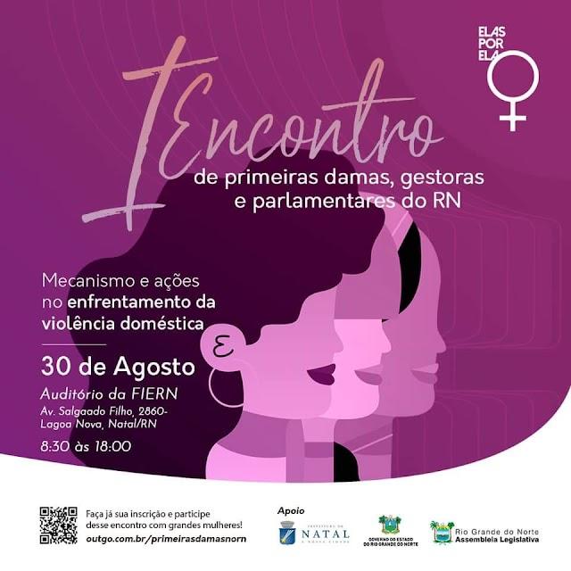 Revista Elas Por Elas reúne  em Natal o  I Encontro de Primeiras- Damas, Gestoras e Parlamentares no RN em agosto
