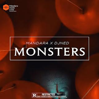 MUSIC: Mandara Feat DJ Ned – Monsters