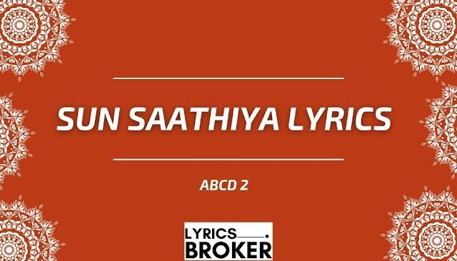Sun Saathiya Lyrics - ABCD 2 - Lyricsbroker