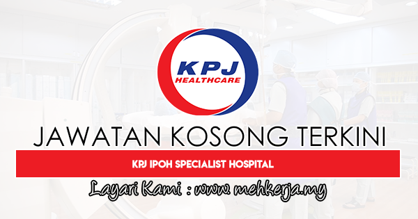 Jawatan Kosong Terkini 2020 di KPJ Ipoh Specialist Hospital