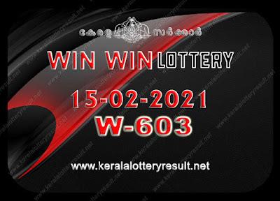Kerala Lottery Result 15-02-2021 Win Win W-603 kerala lottery result, kerala lottery, kl result, yesterday lottery results, lotteries results, keralalotteries, kerala lottery, keralalotteryresult, kerala lottery result live, kerala lottery today, kerala lottery result today, kerala lottery results today, today kerala lottery result, Win Win lottery results, kerala lottery result today Win Win, Win Win lottery result, kerala lottery result Win Win today, kerala lottery Win Win today result, Win Win kerala lottery result, live Win Win lottery W-603, kerala lottery result 15.02.2021 Win Win W 603 february 2021 result, 15 02 2021, kerala lottery result 15-02-2021, Win Win lottery W 603 results 15-02-2021, 15/02/2021 kerala lottery today result Win Win, 15/02/2021 Win Win lottery W-603, Win Win 15.02.2021, 15.02.2021 lottery results, kerala lottery result february 2021, kerala lottery results 15th february 2011, 15.02.2021 week W-603 lottery result, 15-02.2021 Win Win W-603 Lottery Result, 15-02-2021 kerala lottery results, 15-02-2021 kerala state lottery result, 15-02-2021 W-603, Kerala Win Win Lottery Result 15/02/2021, KeralaLotteryResult.net, Lottery Result