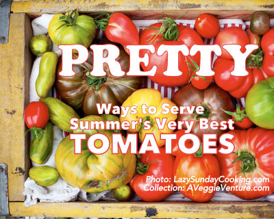 Pretty Ways to Serve Summer's Best Tomatoes ♥ AVeggieVenture.com, ideas from creative food bloggers across the world.