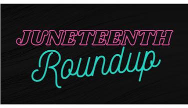 Juneteenth Roundup