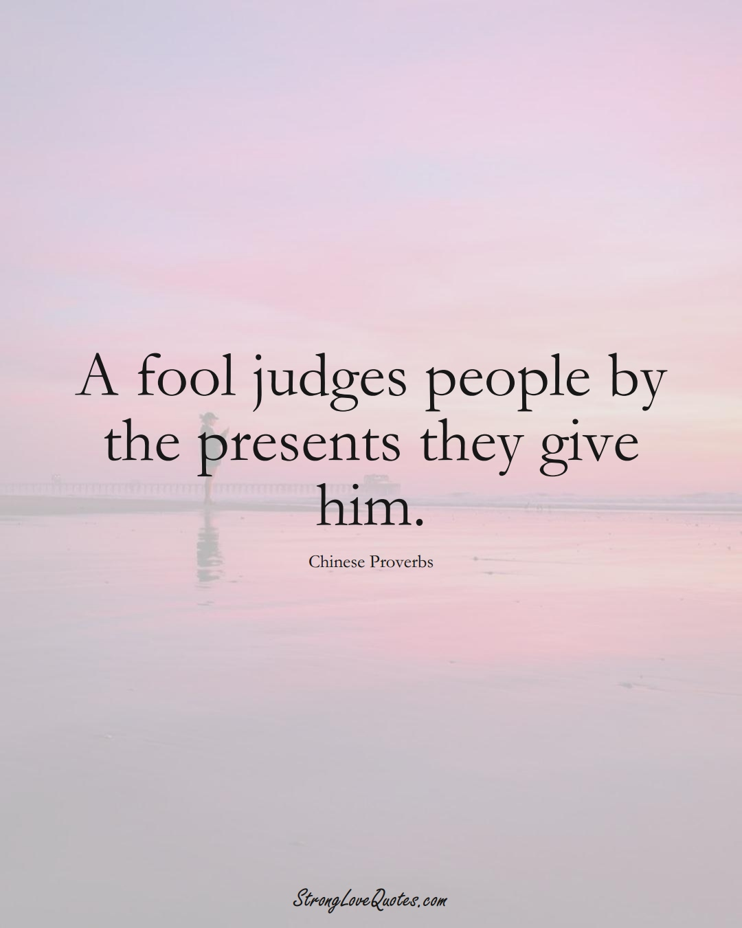 A fool judges people by the presents they give him. (Chinese Sayings);  #AsianSayings