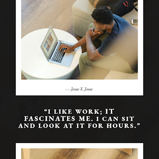 (I like work; it fascinates me. I can sit and look at it for hours  - Jerome K. Jerome)