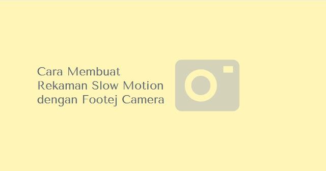 cara membuat rekaman slowmotion gratis
