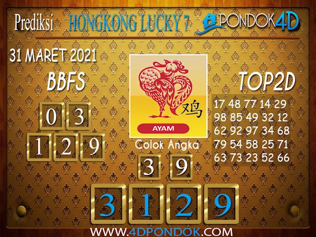 Prediksi Togel HONGKONG LUCKY7 PONDOK4D 31 MARET 2021