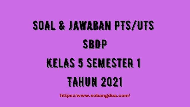 Soal & Jawaban PTS/UTS SBdP Kelas 5 Semester 1 Tahun 2021