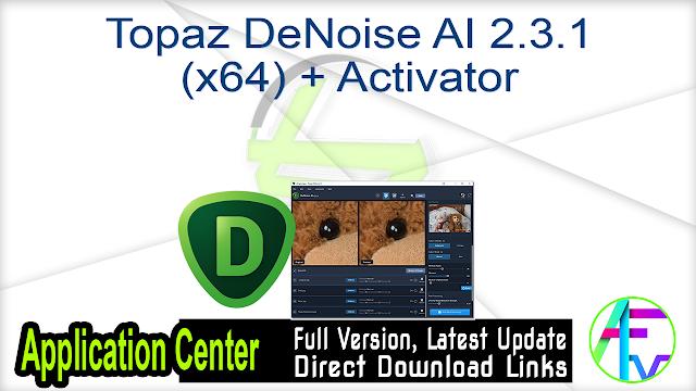 Topaz DeNoise AI 2.3.1 (x64) + Activator