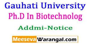 Gauhati University Ph.D In Biotechnology Session Feb 15 2017 Addmi-Notice