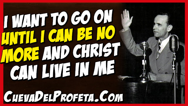 I want to go on until can be no more and Christ can live in me - William Marrion Branham Quotes