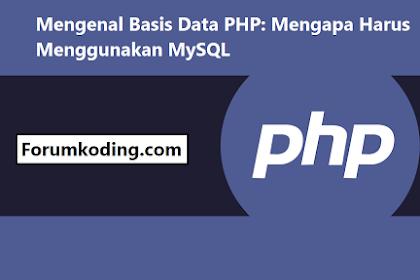 Mengenal Basis Data PHP: Mengapa Harus Menggunakan MySQL